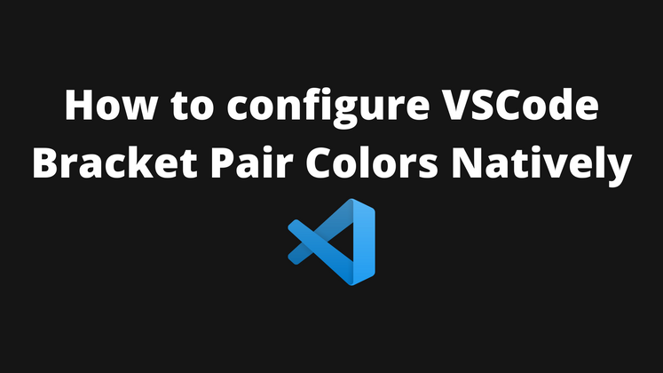 Cover image for How to configure VSCode Bracket Pair Colors Natively
